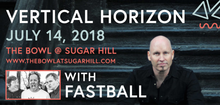 Vertical Horizon and Fastball Coming to The Bowl
