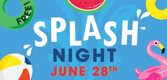 Splash Night is on June 28th